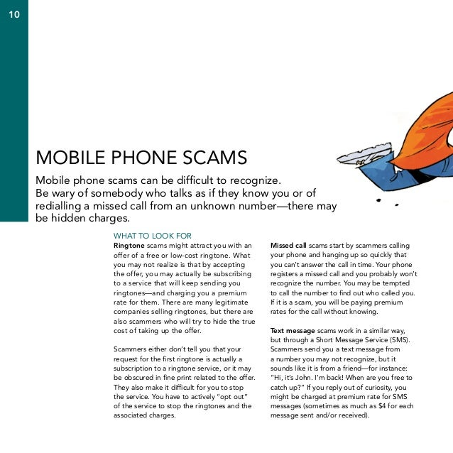 10  Mobile phone scams Mobile phone scams can be difficult to recognize. Be wary of somebody who talks as if they know you...