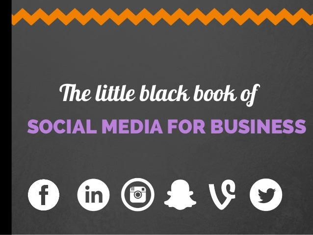 SOCIAL MEDIA FOR BUSINESS The little black book of