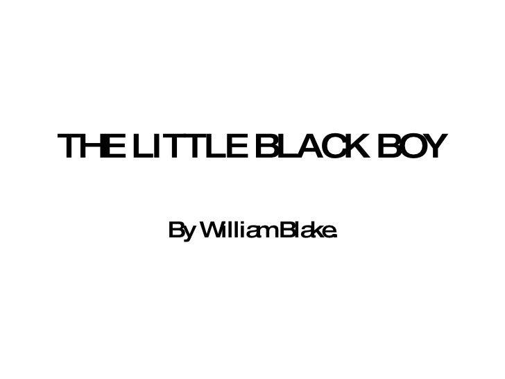 THE LITTLE BLACK BOY By William Blake.