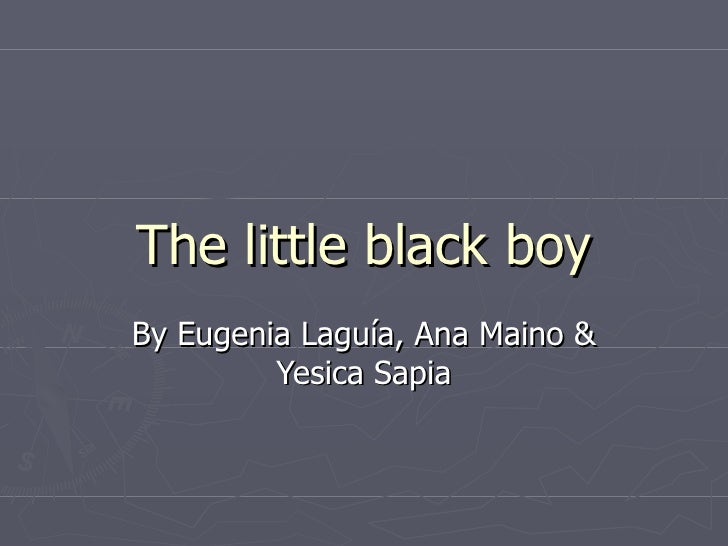 The little black boy By Eugenia Laguía, Ana Maino &          Yesica Sapia