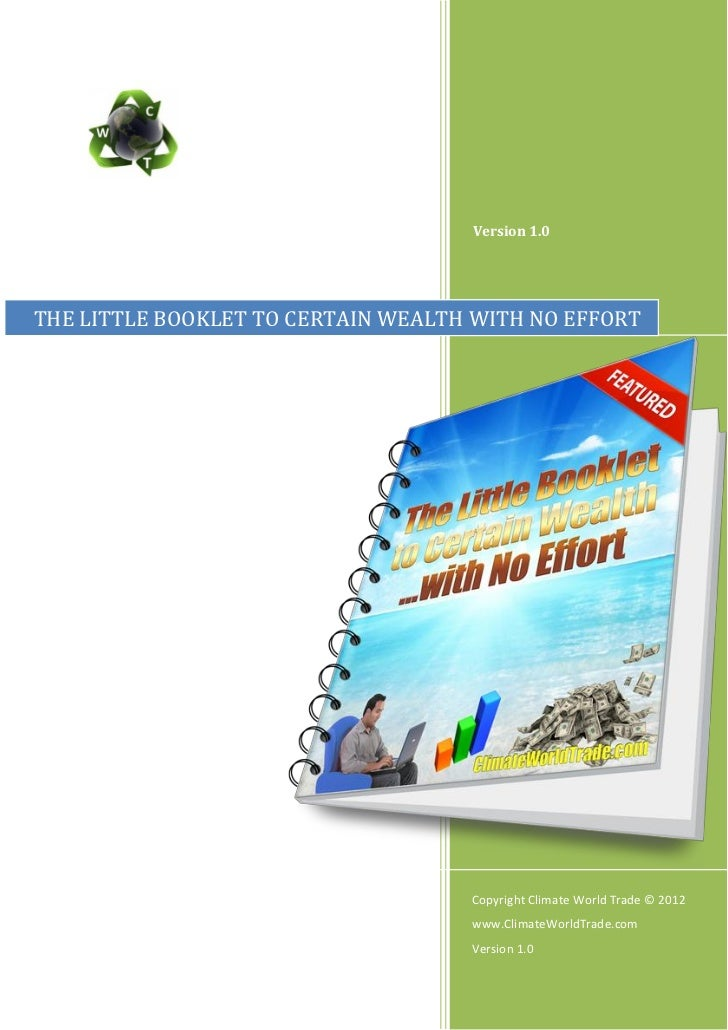 Version 1.0THE LITTLE BOOKLET TO CERTAIN WEALTH WITH NO EFFORT                                    Copyright Climate World ...