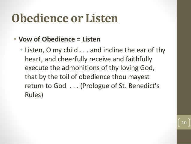 Obedience or Listen • Vow of Obedience = Listen • Listen, O my child . . . and incline the ear of thy heart, and cheerfull...