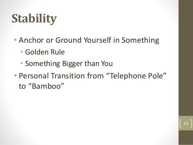 """Stability • Anchor or Ground Yourself in Something • Golden Rule • Something Bigger than You • Personal Transition from """"T..."""