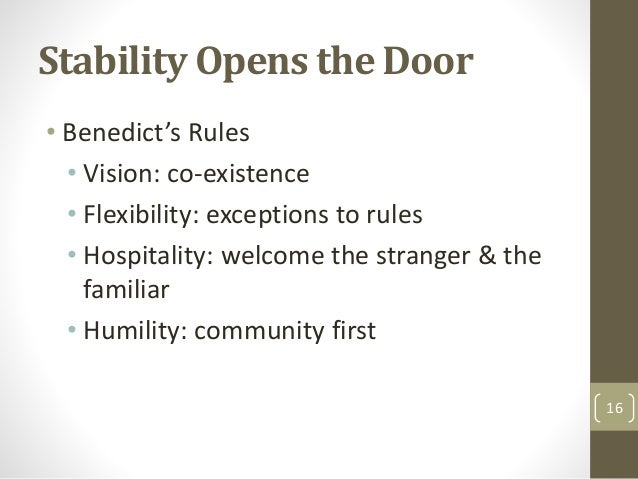 Stability Opens the Door • Benedict's Rules • Vision: co-existence • Flexibility: exceptions to rules • Hospitality: welco...