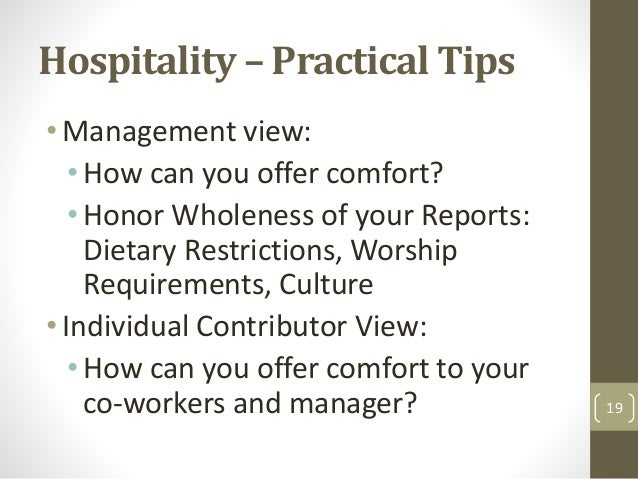 Hospitality – Practical Tips •Management view: • How can you offer comfort? • Honor Wholeness of your Reports: Dietary Res...