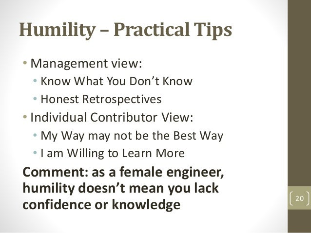 Humility – Practical Tips • Management view: • Know What You Don't Know • Honest Retrospectives • Individual Contributor V...