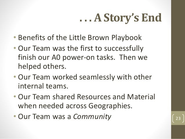 . . . A Story's End • Benefits of the Little Brown Playbook • Our Team was the first to successfully finish our A0 power-o...