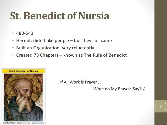 St. Benedict of Nursia • 480-543 • Hermit; didn't like people – but they still came • Built an Organization, very reluctan...