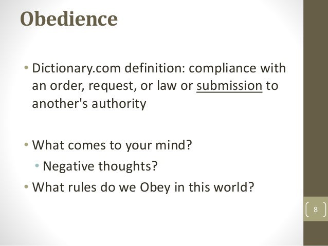 Obedience • Dictionary.com definition: compliance with an order, request, or law or submission to another's authority • Wh...