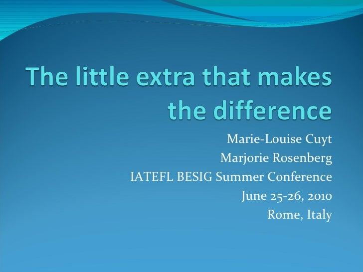 Marie-Louise Cuyt Marjorie Rosenberg IATEFL BESIG Summer Conference June 25-26, 2010 Rome, Italy