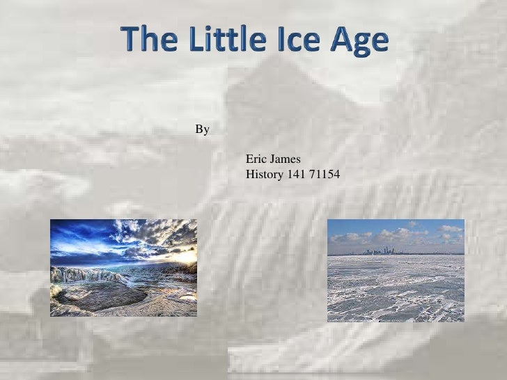 The Little Ice Age<br />By<br />	Eric James<br />	History 141 71154<br />