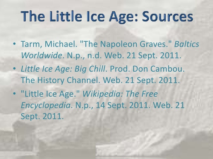 a study of the little ice age During our investigation of the little ice age, sam reveals what the little ice age was and when it took place evidence historians, climatologists, and glaciologists use to study the little ice age and its impact and details about how the people of early america experienced the little ice age.