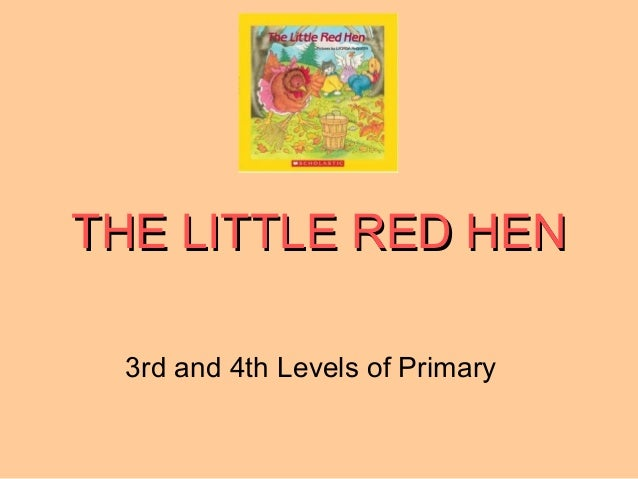 THE LITTLE RED HENTHE LITTLE RED HEN 3rd and 4th Levels of Primary