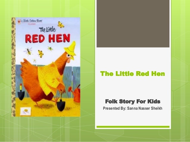 The Little Red Hen Folk Story For Kids Presented By: Sanna Nasser Sheikh