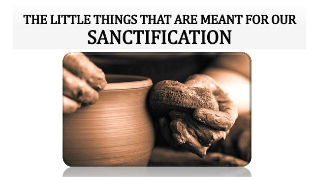 THE LITTLE THINGS THAT ARE MEANT FOR OUR SANCTIFICATION