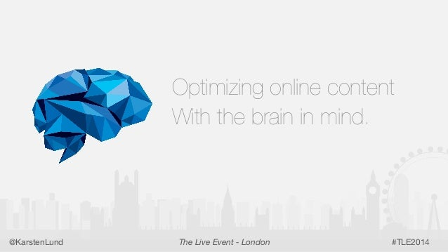 1 Optimizing online content With the brain in mind. #TLE2014The Live Event - London@KarstenLund