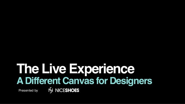The Live Experience ADifferent Canvas for Designers Presented by