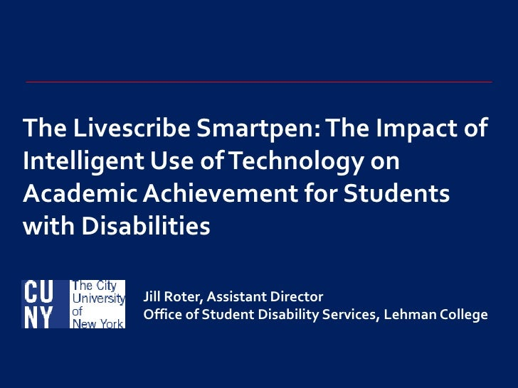 The LivescribeSmartpen: The Impact of Intelligent Use of Technology on Academic Achievement for Students with Disabilities...