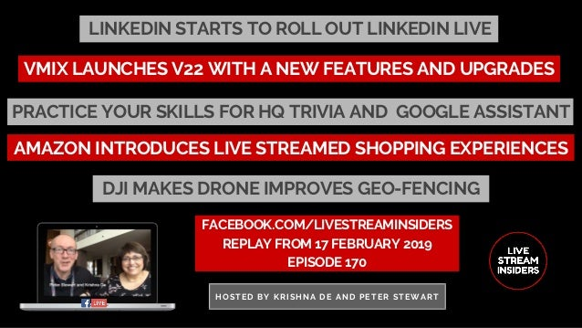 LINKEDIN STARTS TO ROLL OUT LINKEDIN LIVE FACEBOOK.COM/LIVESTREAMINSIDERS REPLAY FROM 17 FEBRUARY 2019 EPISODE 170 HOSTED ...