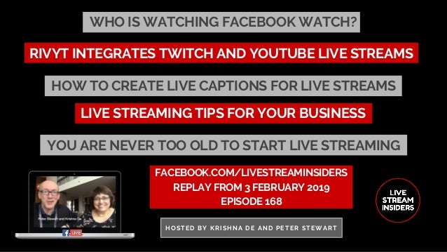 WHO IS WATCHING FACEBOOK WATCH? FACEBOOK.COM/LIVESTREAMINSIDERS REPLAY FROM 3 FEBRUARY 2019 EPISODE 168 HOSTED BY KRISHNA ...