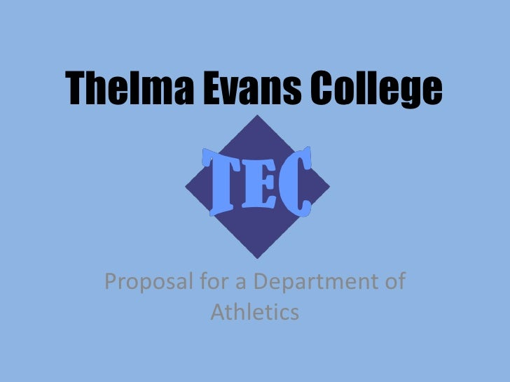 Thelma Evans College  Proposal for a Department of            Athletics