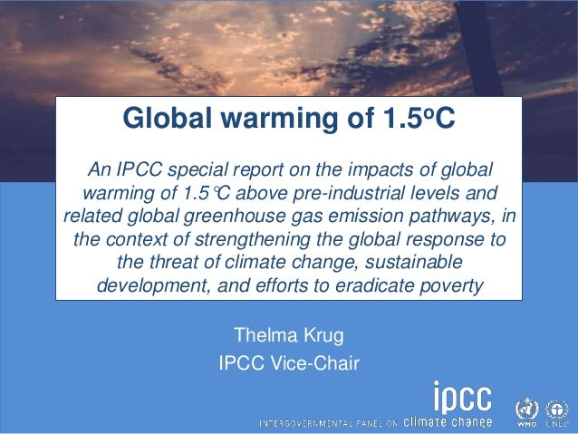 Thelma Krug IPCC Vice-Chair Global warming of 1.5oC An IPCC special report on the impacts of global warming of 1.5°C above...