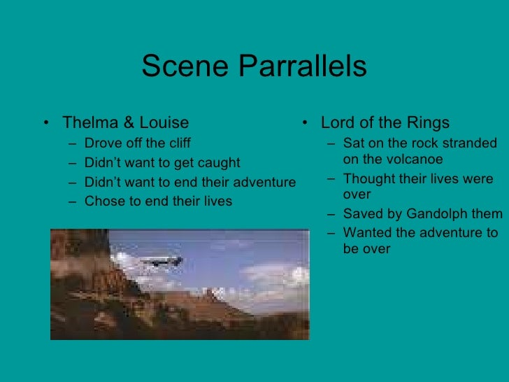 Scene Parrallels <ul><li>Thelma & Louise  </li></ul><ul><ul><li>Drove off the cliff </li></ul></ul><ul><ul><li>Didn't want...