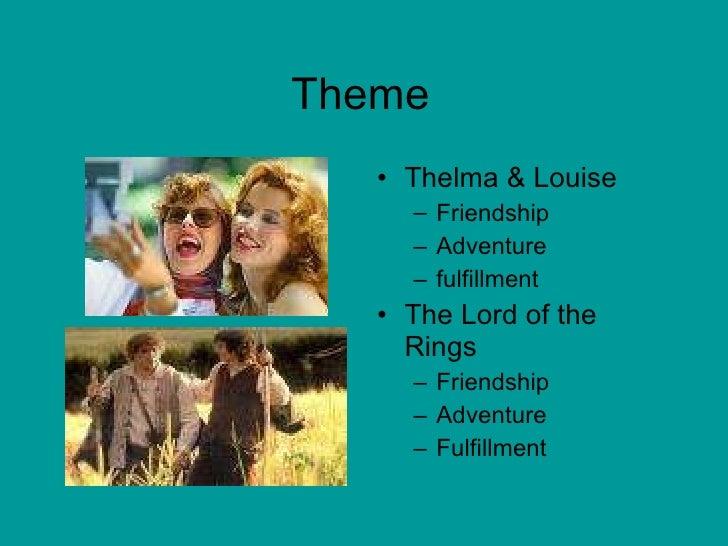 Theme <ul><li>Thelma & Louise </li></ul><ul><ul><li>Friendship </li></ul></ul><ul><ul><li>Adventure </li></ul></ul><ul><ul...