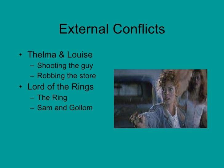External Conflicts <ul><li>Thelma & Louise </li></ul><ul><ul><li>Shooting the guy </li></ul></ul><ul><ul><li>Robbing the s...