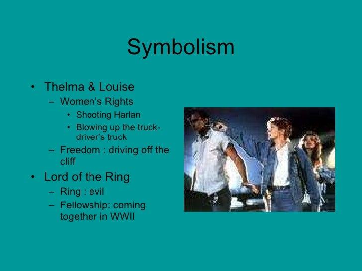 Symbolism <ul><li>Thelma & Louise </li></ul><ul><ul><li>Women's Rights </li></ul></ul><ul><ul><ul><li>Shooting Harlan </li...