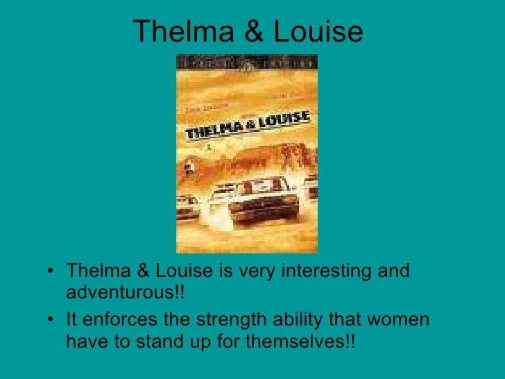 Thelma & Louise <ul><li>Thelma & Louise is very interesting and adventurous!!  </li></ul><ul><li>It enforces the strength ...