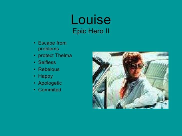 Louise Epic Hero II <ul><ul><ul><li>Escape from problems </li></ul></ul></ul><ul><ul><ul><li>protect Thelma </li></ul></ul...