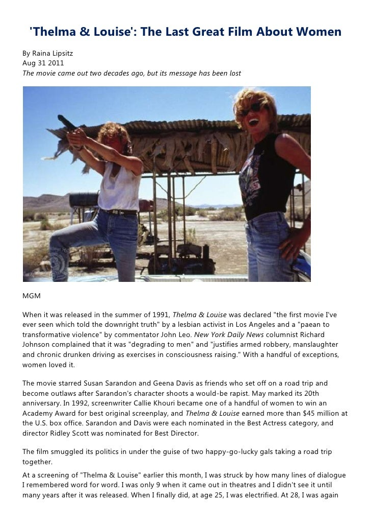 Thelma & Louise: The Last Great Film About WomenBy Raina LipsitzAug 31 2011The movie came out two decades ago, but its mes...