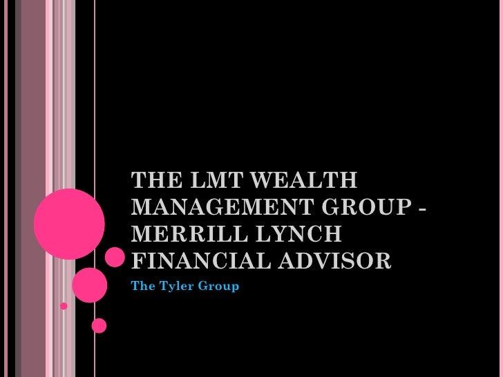 THE LMT WEALTHMANAGEMENT GROUP -MERRILL LYNCHFINANCIAL ADVISORThe Tyler Group