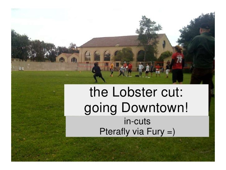 the Lobster cut: going Downtown!         in-cuts   Pterafly via Fury =)