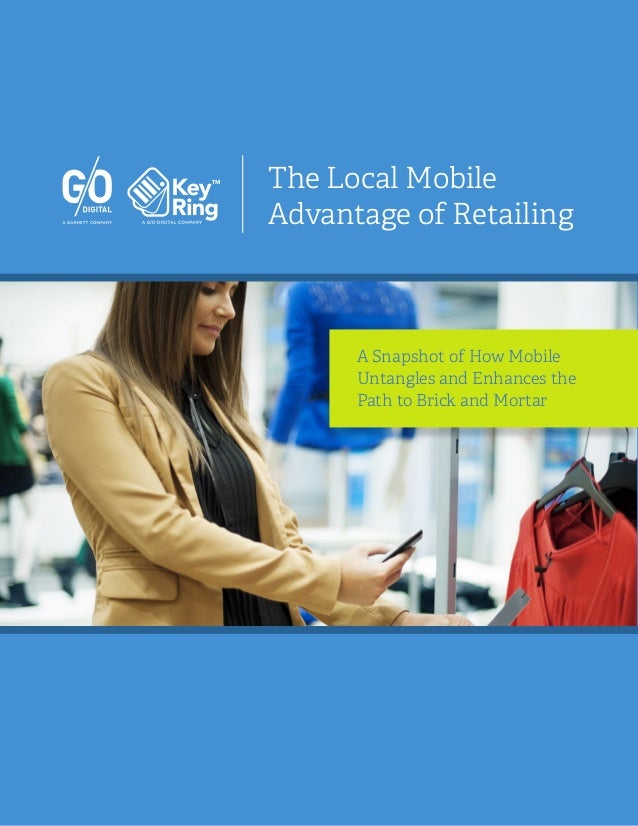 The Local Mobile Advantage of Retailing A Snapshot of How Mobile Untangles and Enhances the Path to Brick and Mortar