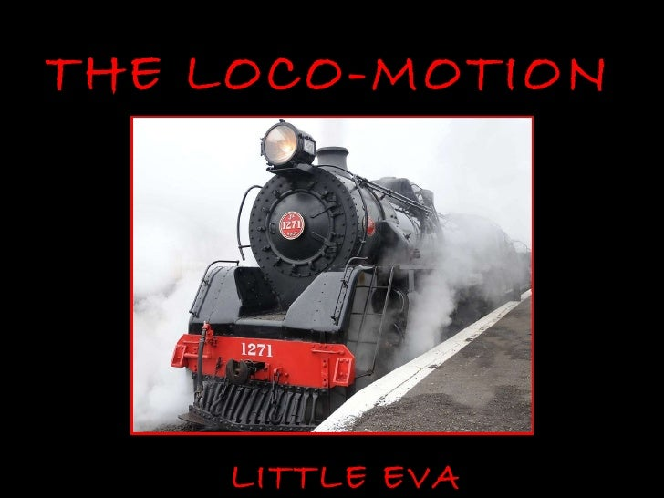 THE LOCO-MOTION LITTLE EVA