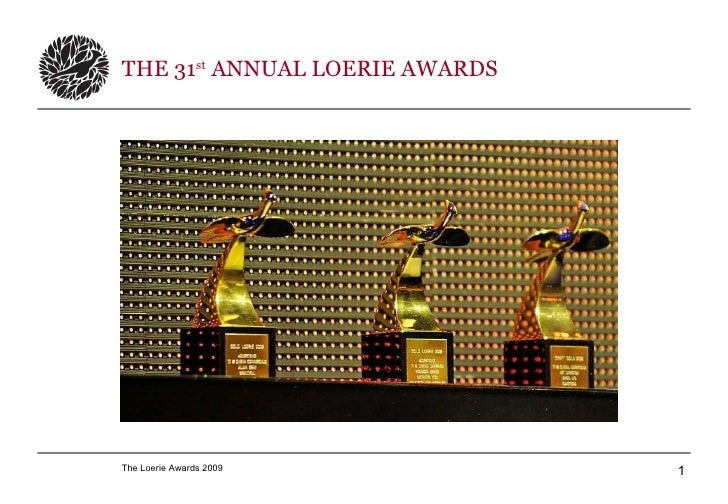 THE 31st ANNUAL LOERIE AWARDS     The Loerie Awards 2009          1