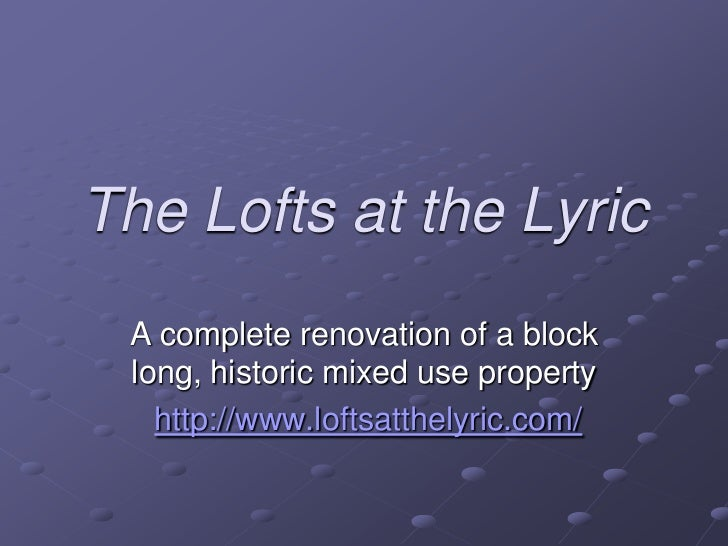 The Lofts at the Lyric<br />A complete renovation of a block long, historic mixed use property<br />http://www.loftsatthel...