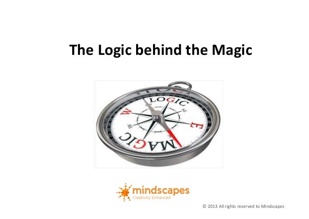 The Logic behind the Magic © 2013 All rights reserved to Mindscapes