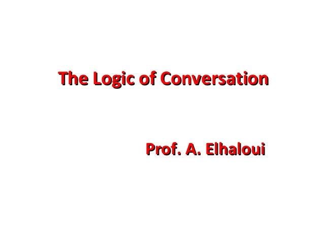 The Logic of Conversation Prof. A. Elhaloui