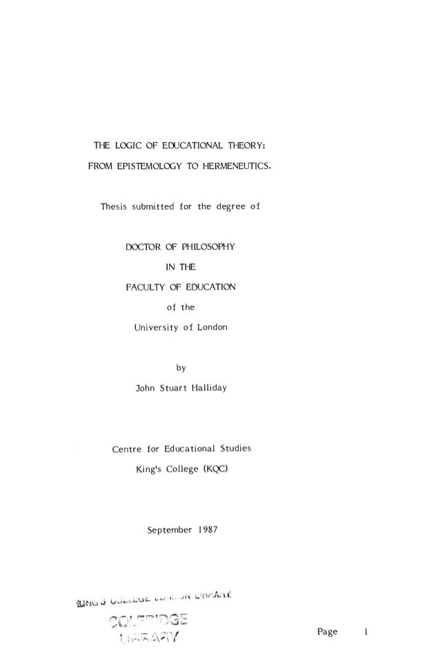 THE LOGIC OF EDUCATIONAL THEORY:FROM EPISTEMOLOGY TO HERMENEUTICS.  Thesis submitted for the degree of       DOCTOR OF PHI...