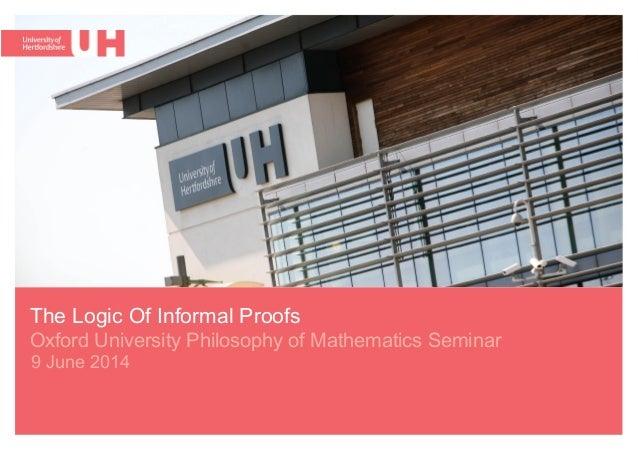 9 June 2014 The Logic Of Informal Proofs  Oxford University Philosophy of Mathematics Seminar