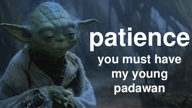 Image result for patience you must have