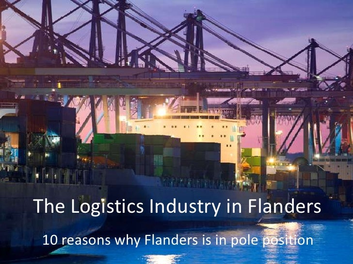 The LogisticsIndustry in Flanders<br />10 reasonswhy Flanders is in poleposition<br />