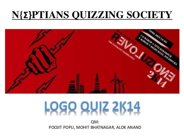 N{Σ}PTIANS QUIZZING SOCIETY QM: POOJIT POPLI, MOHIT BHATNAGAR, ALOK ANAND