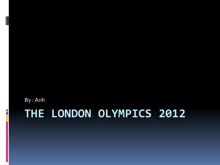 By : AnhTHE LONDON OLYMPICS 2012