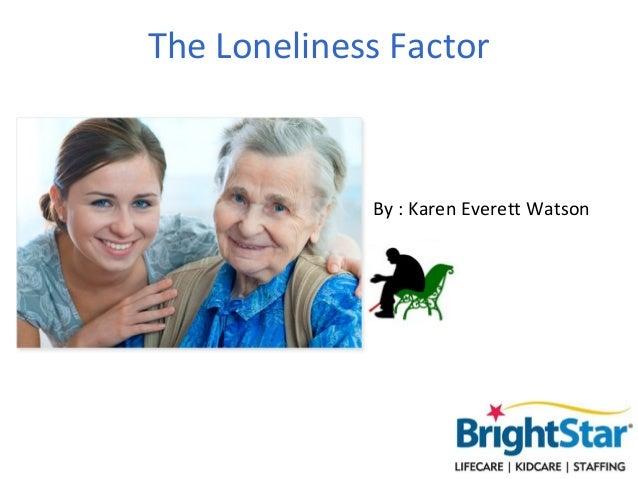 The Loneliness Factor             By : Karen Everett Watson