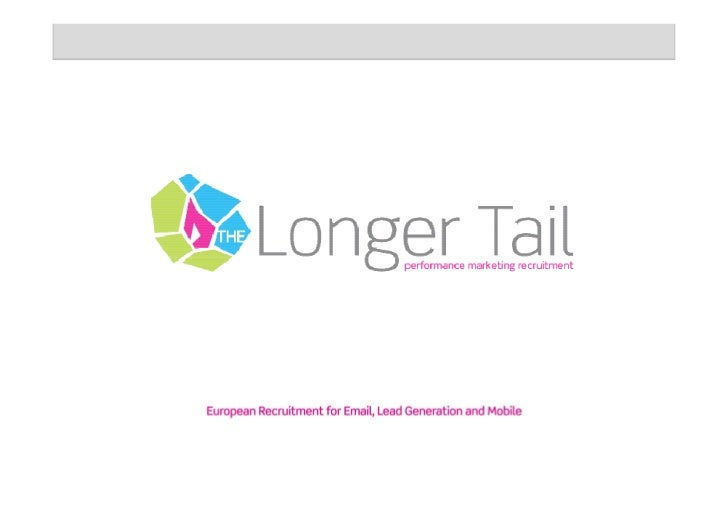The Longer Tail is a specialist Head Hunting practice that has 10 yearsexperience in the Performance Marketing sector.We a...