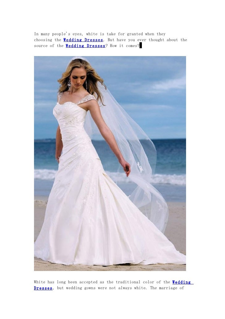 In many peoples eyes, white is take for granted when theychoosing the Wedding Dresses. But have you ever thought about the...